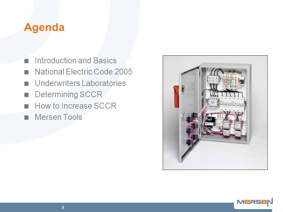 2 Agenda Introduction and Basics National Electric Code 2005 Underwriters Laboratories Determining SCCR How to Increase SCCR Mersen Tools