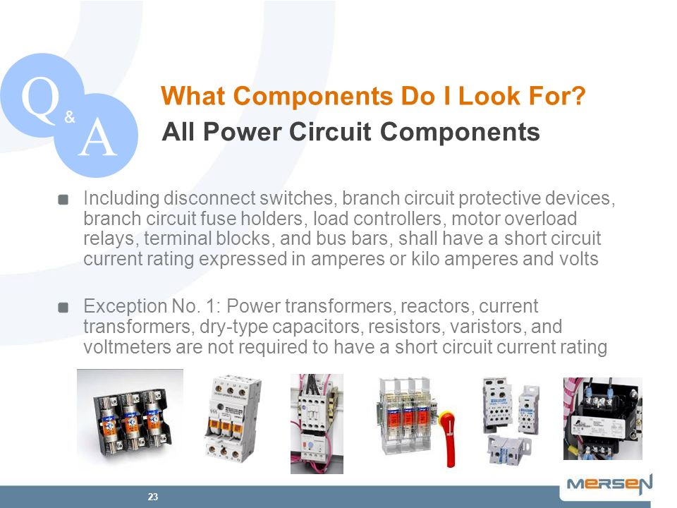 23 QA & All Power Circuit Components What Components Do I Look For? Including disconnect switches, branch circuit protective devices, branch circuit f