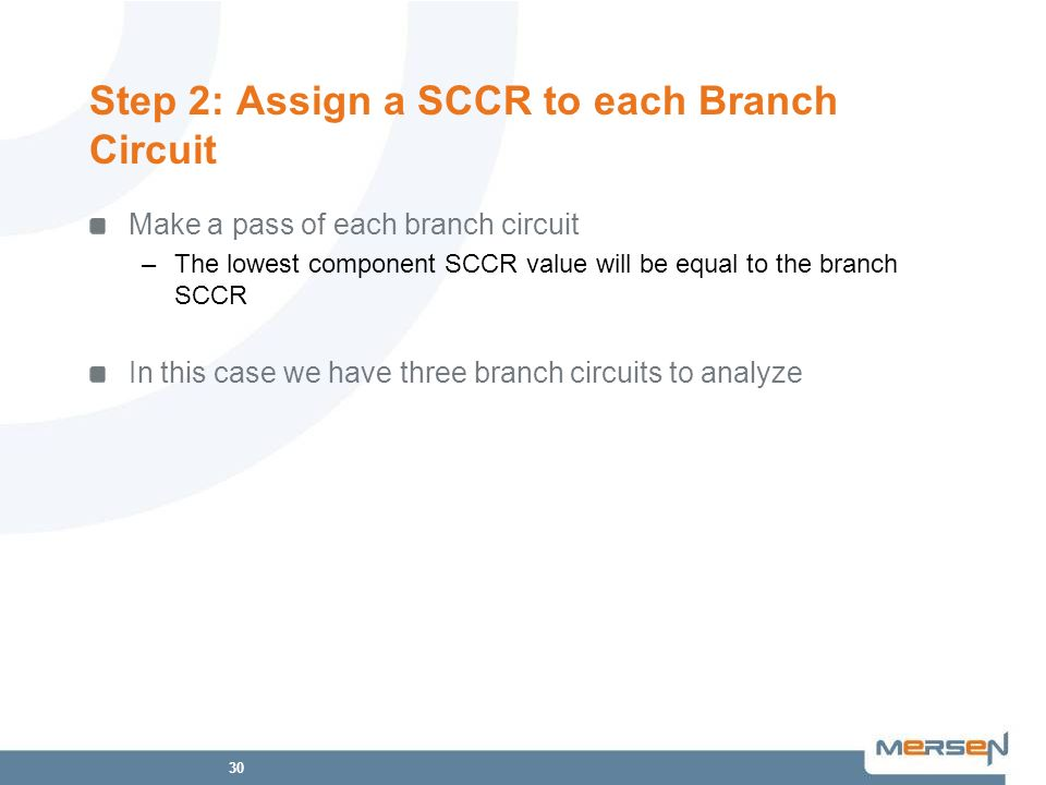 30 Step 2: Assign a SCCR to each Branch Circuit Make a pass of each branch circuit –The lowest component SCCR value will be equal to the branch SCCR I