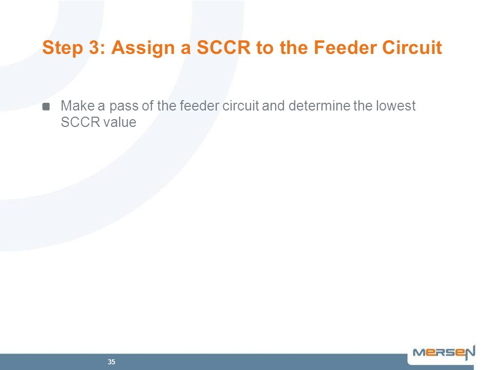 35 Step 3: Assign a SCCR to the Feeder Circuit Make a pass of the feeder circuit and determine the lowest SCCR value