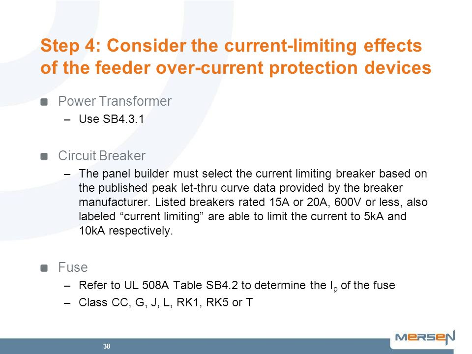 38 Step 4: Consider the current-limiting effects of the feeder over-current protection devices Power Transformer –Use SB4.3.1 Circuit Breaker –The pan