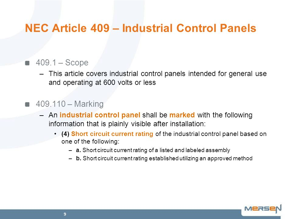 9 NEC Article 409 – Industrial Control Panels 409.1 – Scope –This article covers industrial control panels intended for general use and operating at 6