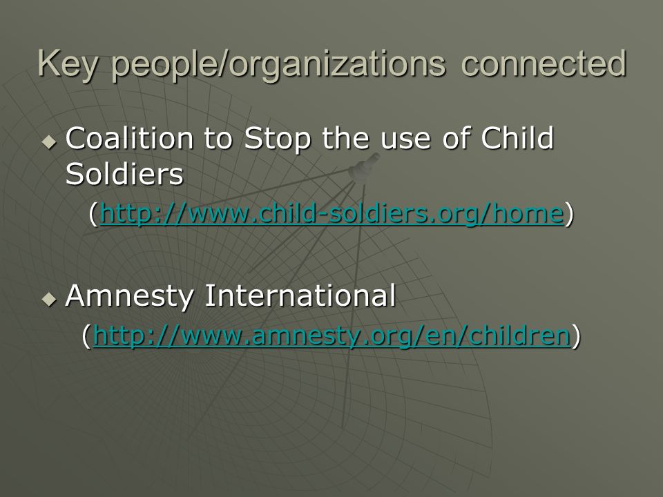 Key people/organizations connected Coalition to Stop the use of Child Soldiers Coalition to Stop the use of Child Soldiers (http://www.child-soldiers.