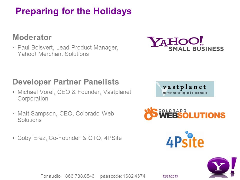 12/31/2013 For audio 1 866.788.0546 passcode: 1682 4374 Preparing for the Holidays Moderator Paul Boisvert, Lead Product Manager, Yahoo.