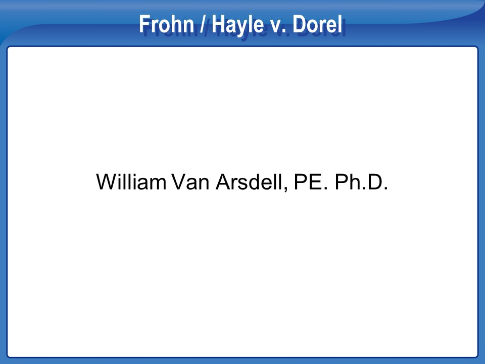 Frohn / Hayle v. Dorel William Van Arsdell, PE. Ph.D.