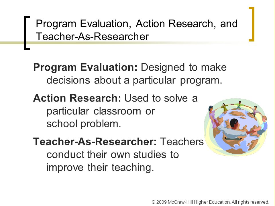 © 2009 McGraw-Hill Higher Education. All rights reserved. Program Evaluation: Designed to make decisions about a particular program. Action Research: