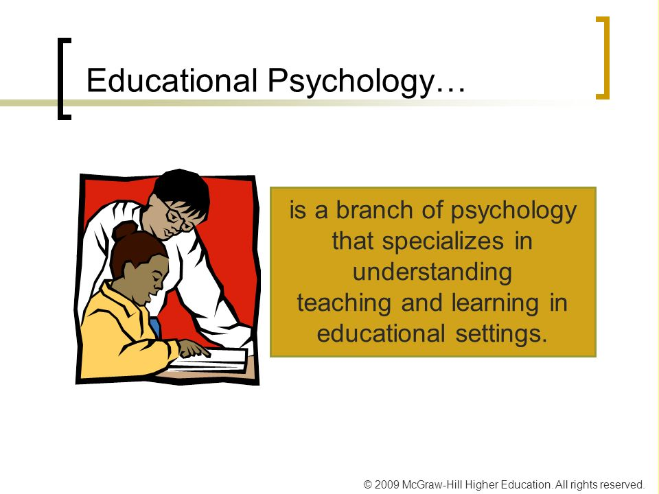 © 2009 McGraw-Hill Higher Education. All rights reserved. Educational Psychology… is a branch of psychology that specializes in understanding teaching