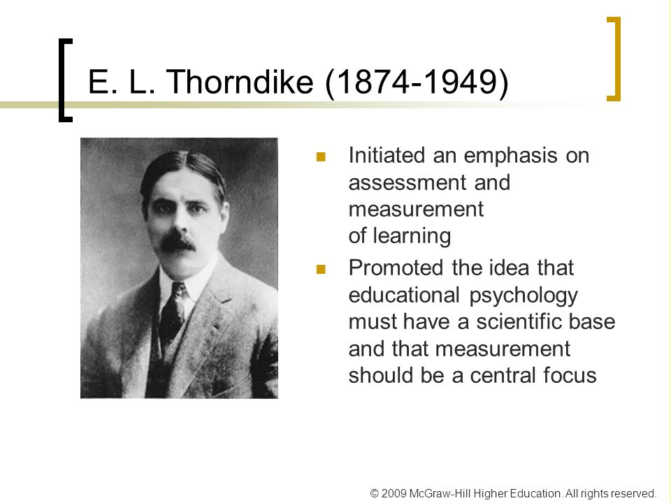 © 2009 McGraw-Hill Higher Education. All rights reserved. E. L. Thorndike (1874-1949) Initiated an emphasis on assessment and measurement of learning