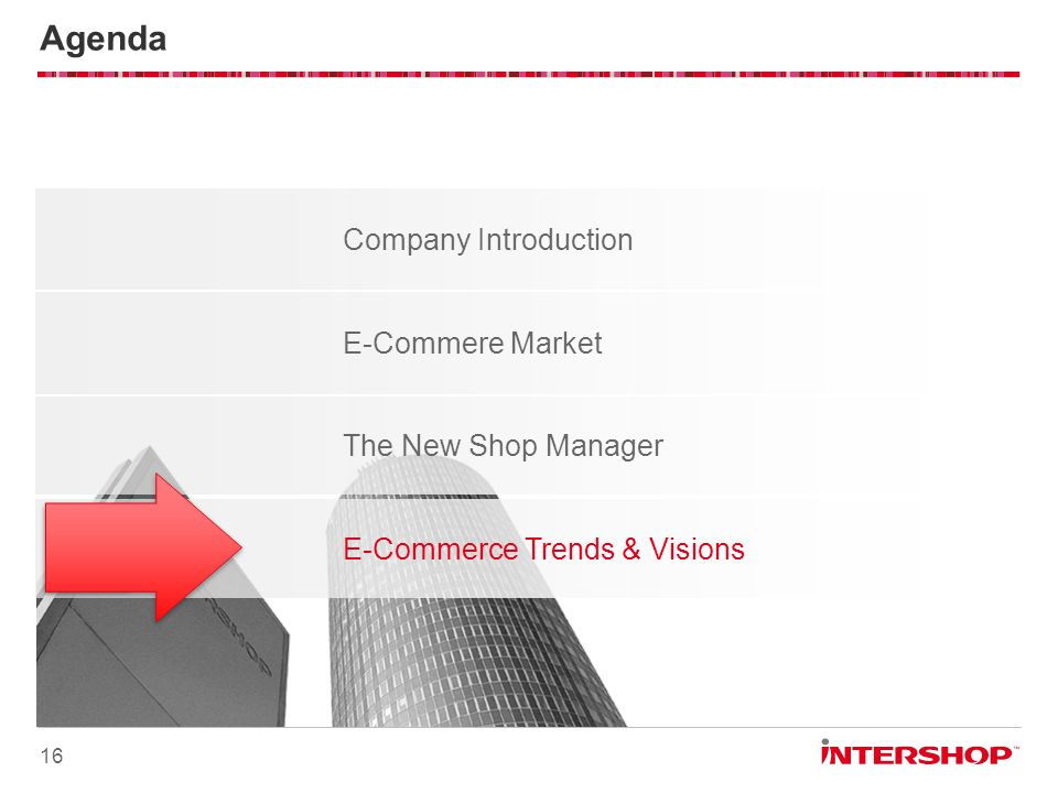 Company Introduction Agenda 16 E-Commerce Trends & Visions E-Commere Market The New Shop Manager