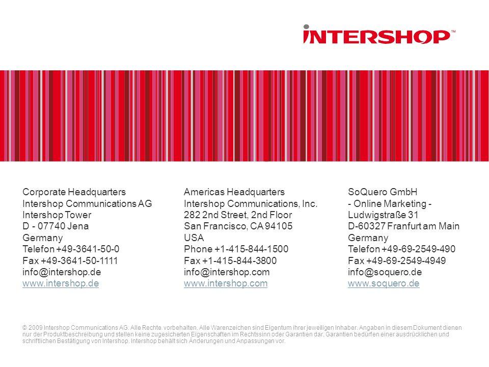 © 2009 Intershop Communications AG. Alle Rechte vorbehalten. Alle Warenzeichen sind Eigentum ihrer jeweiligen Inhaber. Angaben in diesem Dokument dien