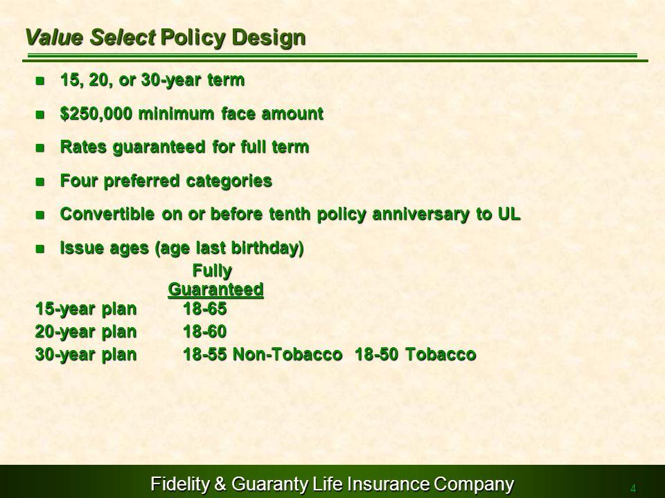 Fidelity & Guaranty Life Insurance Company 4 15, 20, or 30-year term 15, 20, or 30-year term $250,000 minimum face amount $250,000 minimum face amount