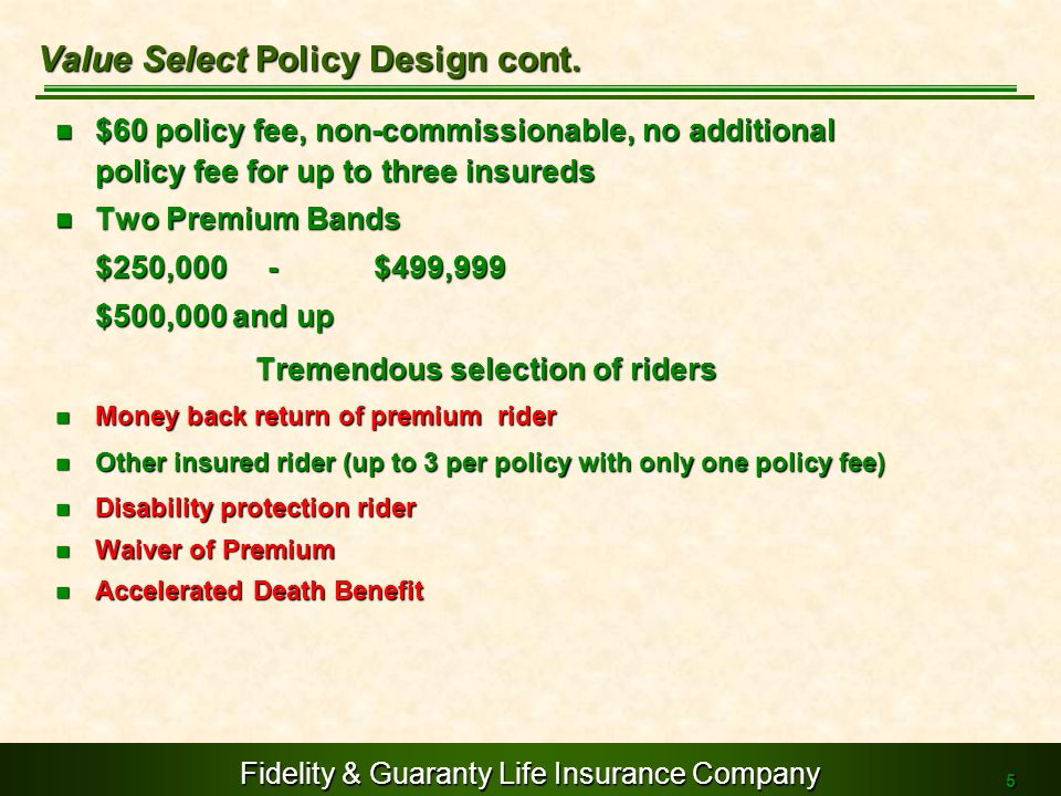 Fidelity & Guaranty Life Insurance Company 5 $60 policy fee, non-commissionable, no additional policy fee for up to three insureds $60 policy fee, non