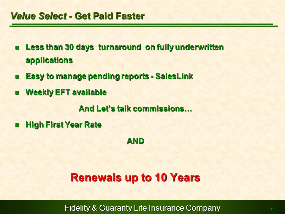 Fidelity & Guaranty Life Insurance Company 7 Less than 30 days turnaround on fully underwritten applications Less than 30 days turnaround on fully und
