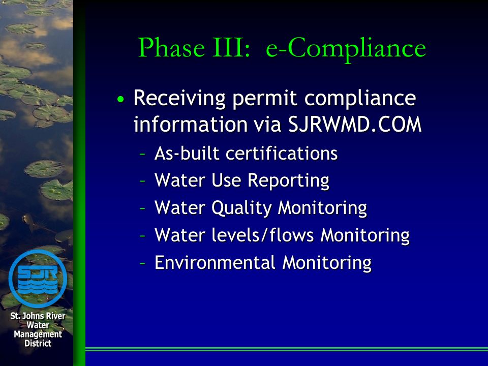 Phase III: e-Compliance Receiving permit compliance information via SJRWMD.COMReceiving permit compliance information via SJRWMD.COM –As-built certifi