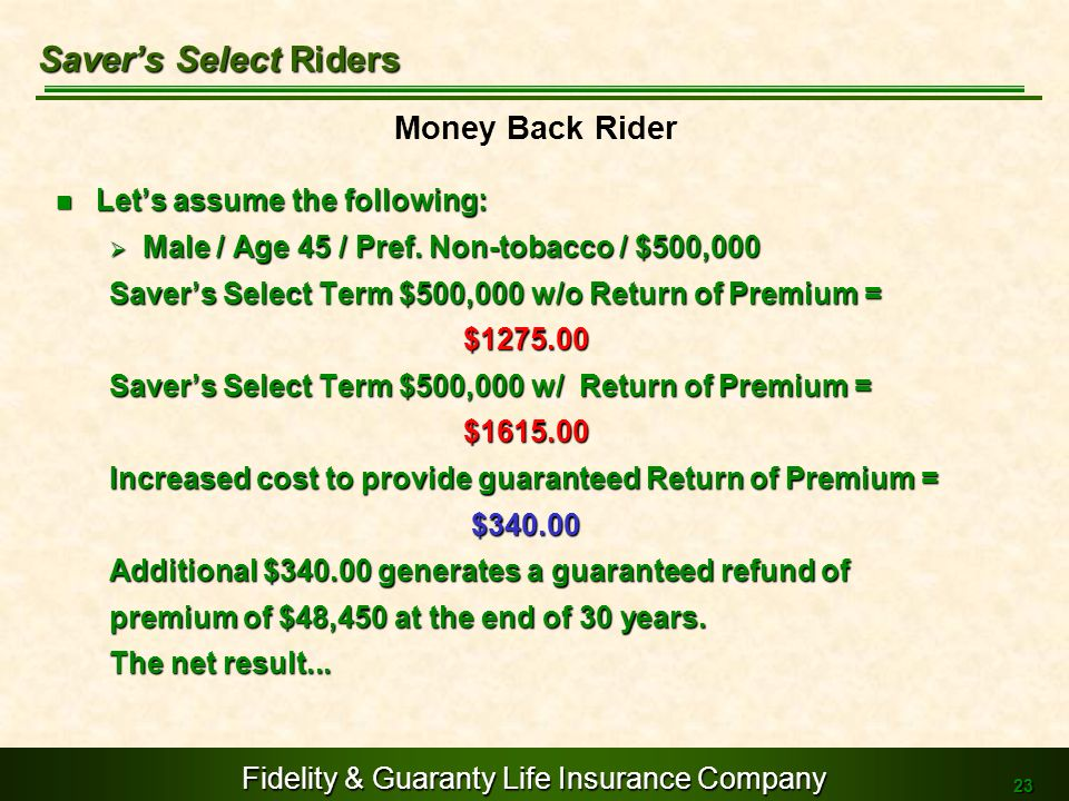Fidelity & Guaranty Life Insurance Company 23 Lets assume the following: Lets assume the following: Male / Age 45 / Pref. Non-tobacco / $500,000 Male