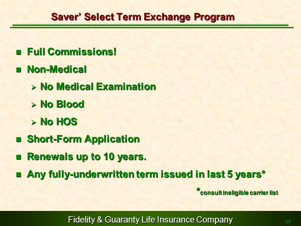 Fidelity & Guaranty Life Insurance Company 40 Full Commissions! Full Commissions! Non-Medical Non-Medical No Medical Examination No Medical Examinatio