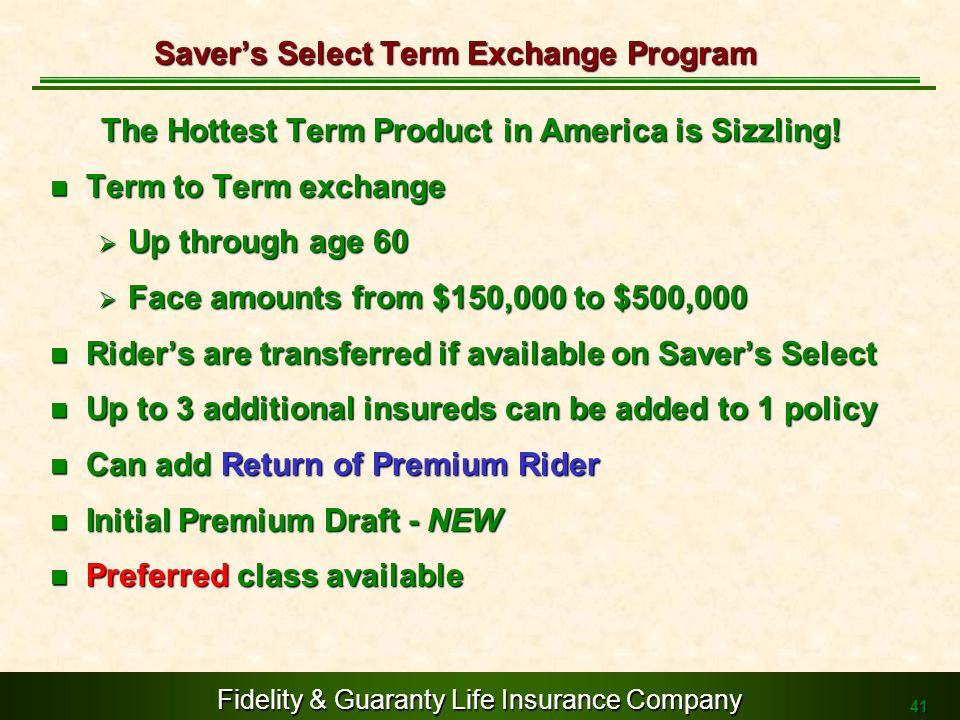 Fidelity & Guaranty Life Insurance Company 41 The Hottest Term Product in America is Sizzling! Term to Term exchange Term to Term exchange Up through