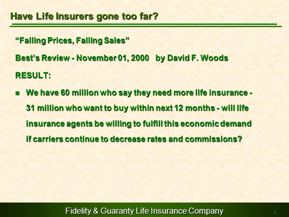 Fidelity & Guaranty Life Insurance Company 5 Falling Prices, Falling Sales Bests Review - November 01, 2000 by David F. Woods RESULT: We have 60 milli