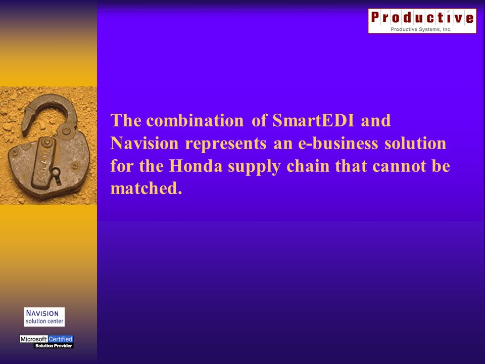 The combination of SmartEDI and Navision represents an e-business solution for the Honda supply chain that cannot be matched.