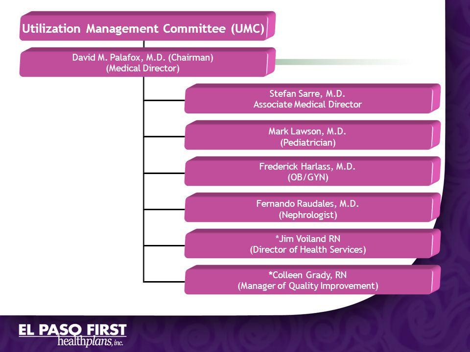 Utilization Management Committee (UMC) David M. Palafox, M.D. (Chairman) (Medical Director) Stefan Sarre, M.D. Associate Medical Director Mark Lawson,
