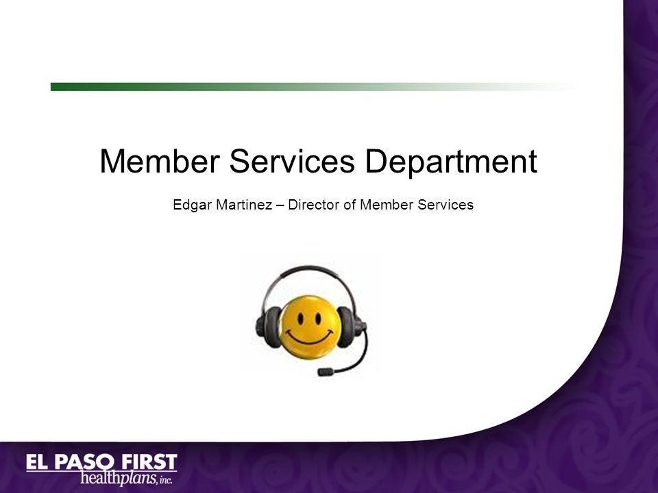 Member Services Department Edgar Martinez – Director of Member Services