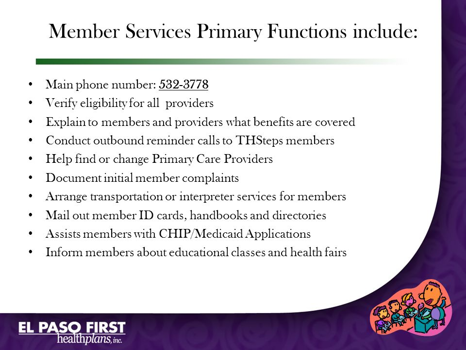 Member Services Primary Functions include: Main phone number: 532-3778 Verify eligibility for all providers Explain to members and providers what bene