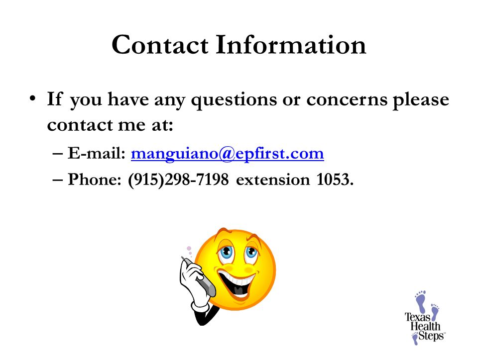 Contact Information If you have any questions or concerns please contact me at: – E-mail: manguiano@epfirst.commanguiano@epfirst.com – Phone: (915)298
