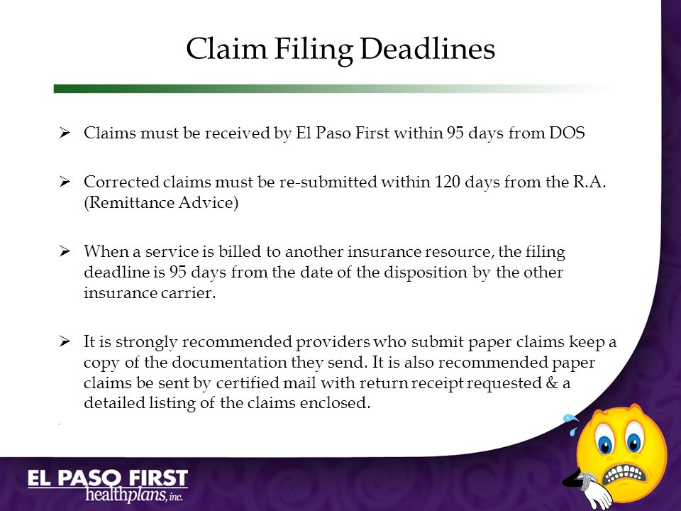 Claim Filing Deadlines Claims must be received by El Paso First within 95 days from DOS Corrected claims must be re-submitted within 120 days from the