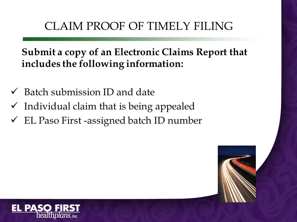 CLAIM PROOF OF TIMELY FILING Submit a copy of an Electronic Claims Report that includes the following information: Batch submission ID and date Indivi