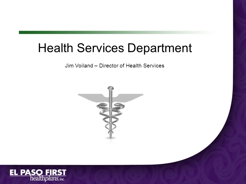 Health Services Department Jim Voiland – Director of Health Services