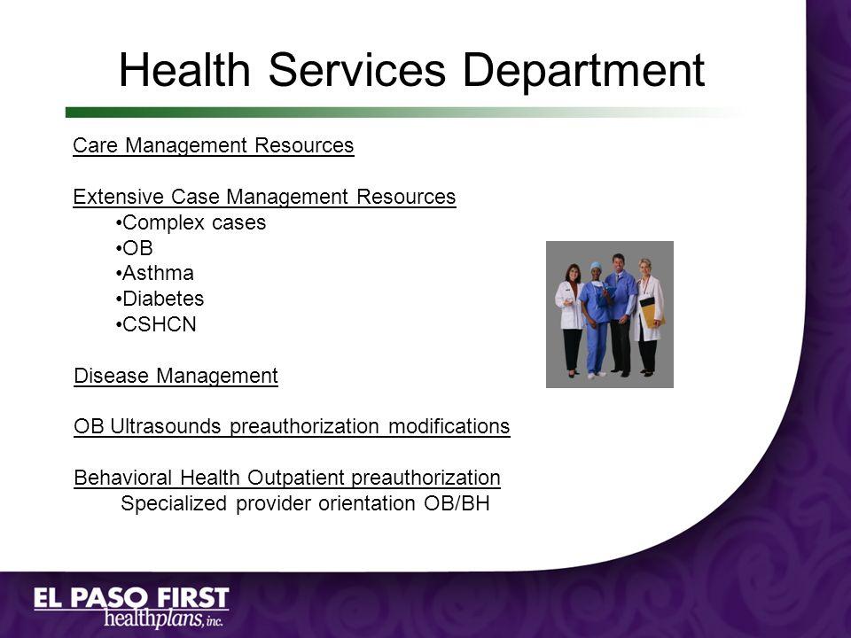 Health Services Department Care Management Resources Extensive Case Management Resources Complex cases OB Asthma Diabetes CSHCN Disease Management OB