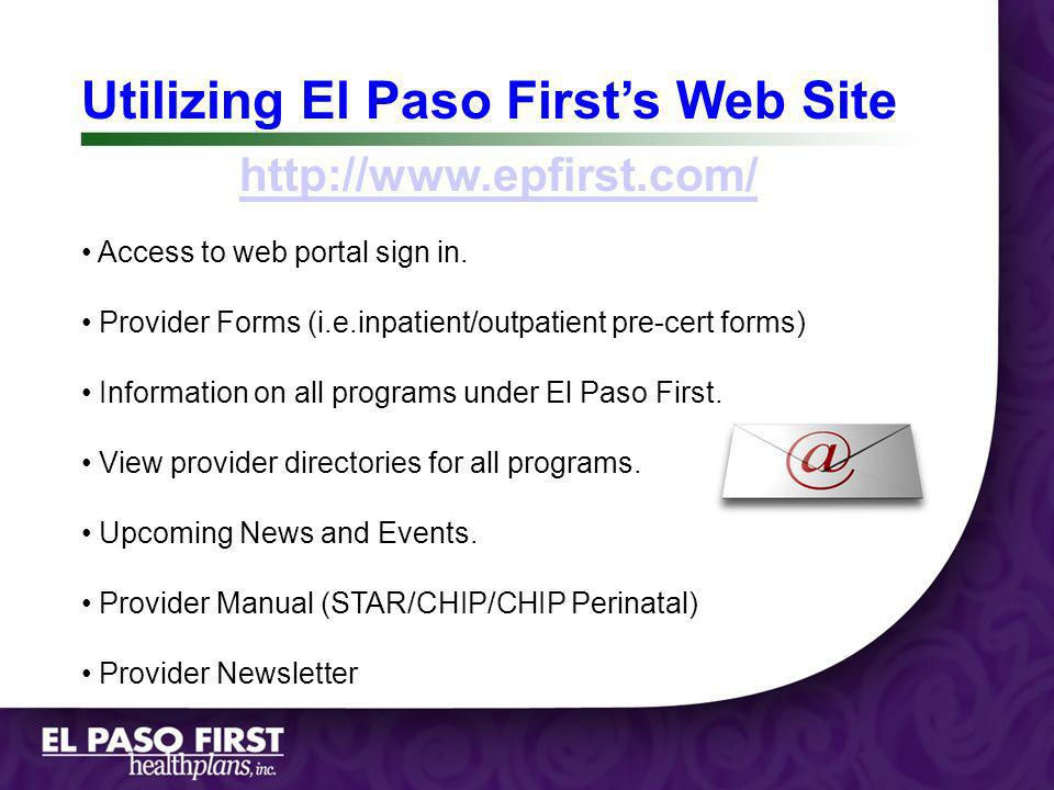 Utilizing El Paso First Web Site Utilizing El Paso Firsts Web Site http://www.epfirst.com/ Access to web portal sign in. Provider Forms (i.e.inpatient