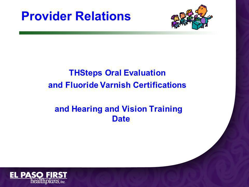 Page 1 Provider Relations THSteps Oral Evaluation and Fluoride Varnish Certifications and Hearing and Vision Training Date