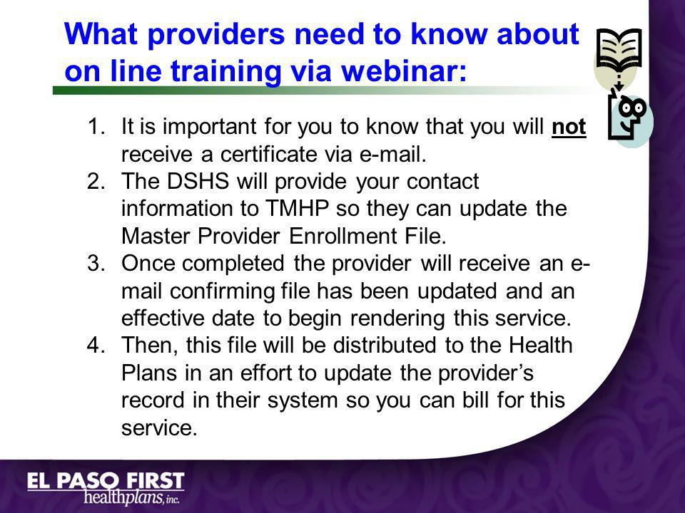 Page 1 What providers need to know about on line training via webinar: 1.It is important for you to know that you will not receive a certificate via e-mail.