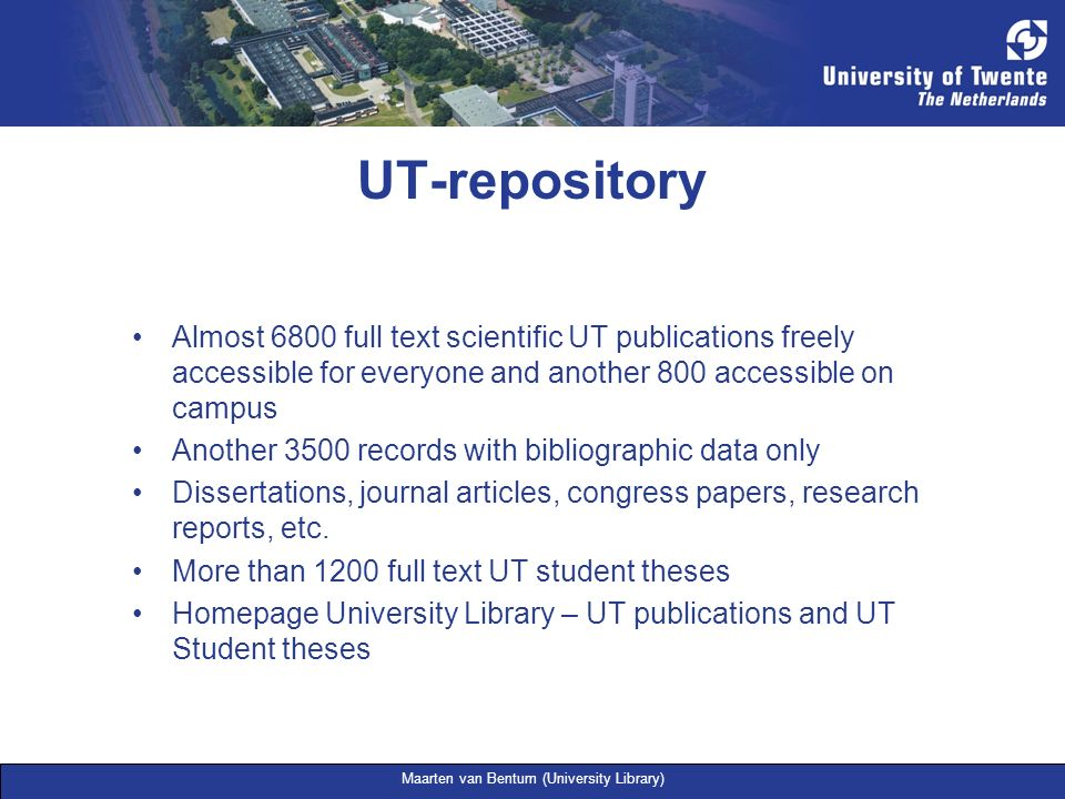 Maarten van Bentum (University Library) UT-repository Almost 6800 full text scientific UT publications freely accessible for everyone and another 800