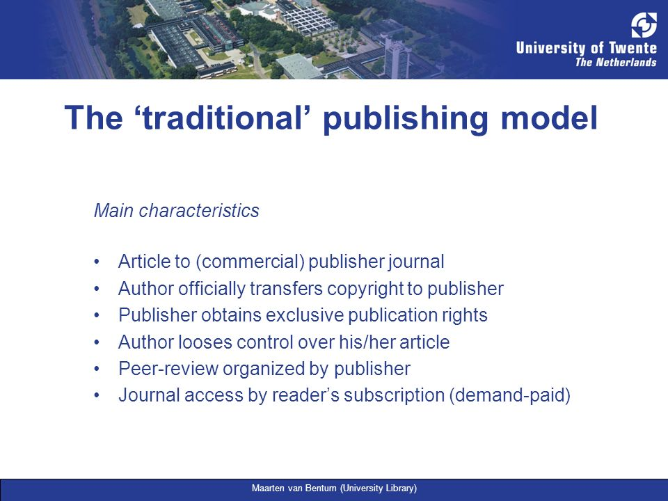 Maarten van Bentum (University Library) Main characteristics Article to (commercial) publisher journal Author officially transfers copyright to publis