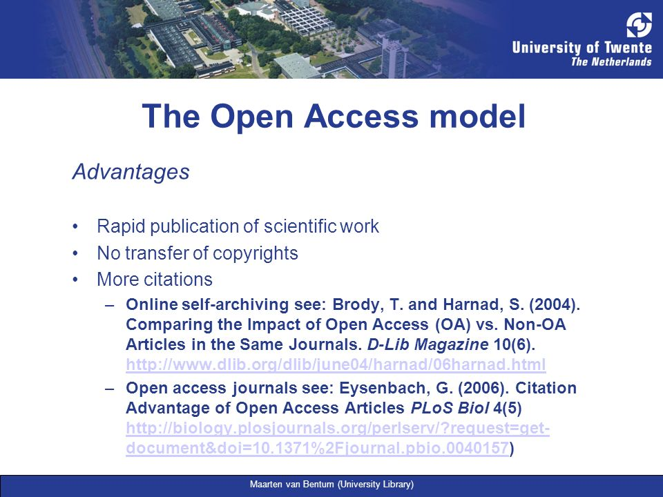 Maarten van Bentum (University Library) The Open Access model Advantages Rapid publication of scientific work No transfer of copyrights More citations