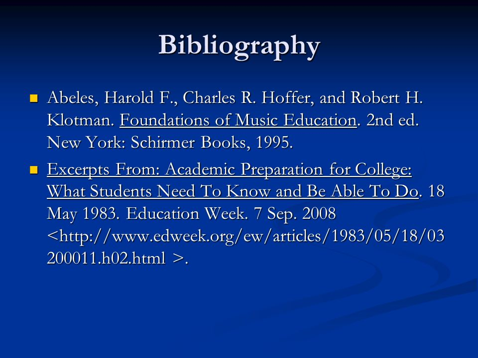 Bibliography Abeles, Harold F., Charles R. Hoffer, and Robert H. Klotman. Foundations of Music Education. 2nd ed. New York: Schirmer Books, 1995. Abel