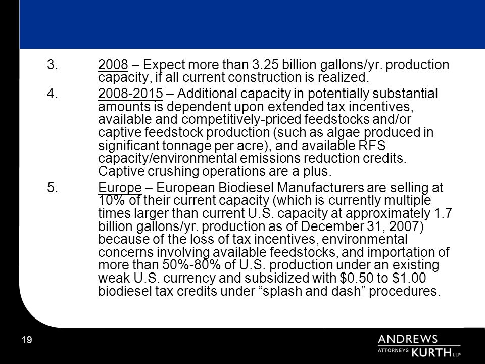 19 3.2008 – Expect more than 3.25 billion gallons/yr. production capacity, if all current construction is realized. 4.2008-2015 – Additional capacity