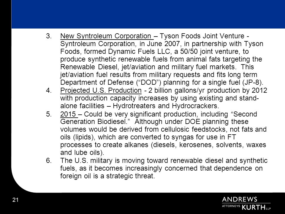 21 3.New Syntroleum Corporation – Tyson Foods Joint Venture - Syntroleum Corporation, in June 2007, in partnership with Tyson Foods, formed Dynamic Fu