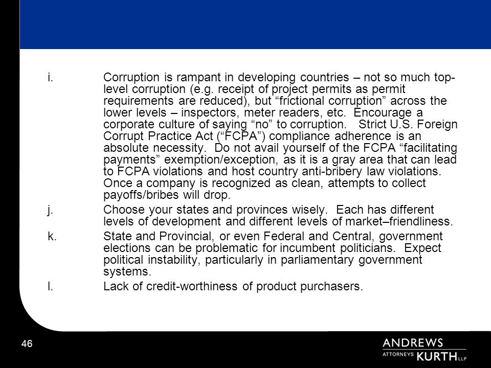46 i.Corruption is rampant in developing countries – not so much top- level corruption (e.g. receipt of project permits as permit requirements are red