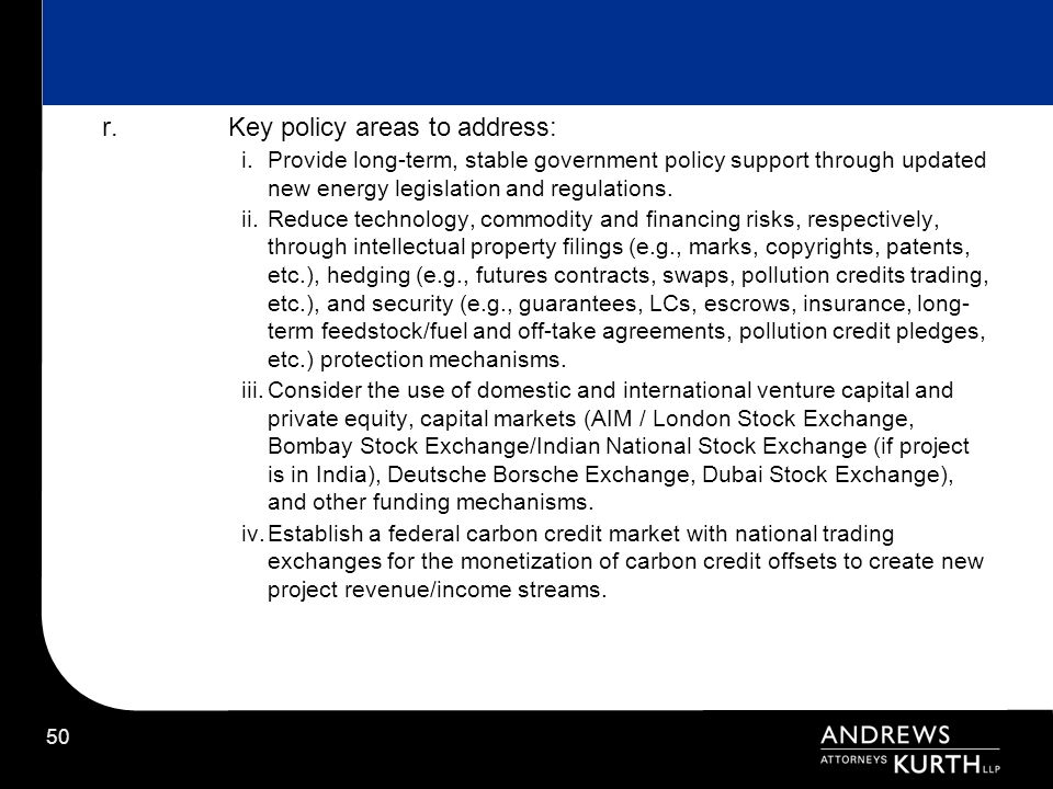 50 r.Key policy areas to address: i.Provide long-term, stable government policy support through updated new energy legislation and regulations. ii.Red