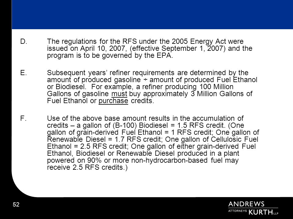 52 D.The regulations for the RFS under the 2005 Energy Act were issued on April 10, 2007, (effective September 1, 2007) and the program is to be gover