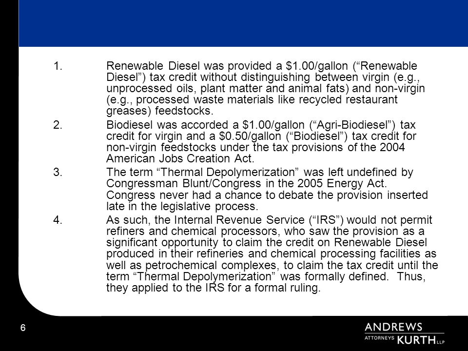 7 A.IRS Notice 2007-37, under its new broad definition of Thermal Depolymerization, enables refiners and chemical processors (using Fischer Tropsch technologies – (e.g., coal-to-liquids (CTLs), gas-to-liquids (GTLs), biomass-to-liquids (BTLs)) and other chemical processes) to by-pass Biodiesel manufacturers and, thus, purchase biomass-based, virgin and non-virgin feedstock directly from their feedstock producers and then introduce such feedstock directly into (i) a refinerys existing hydrotreating and/or isomerization units co-processing these feedstocks with petroleum feedstocks and/or (ii) newly- constructed, independent stand-alone hydrotreaters and/or isomerization units, to create essentially the same product as Biodiesel.
