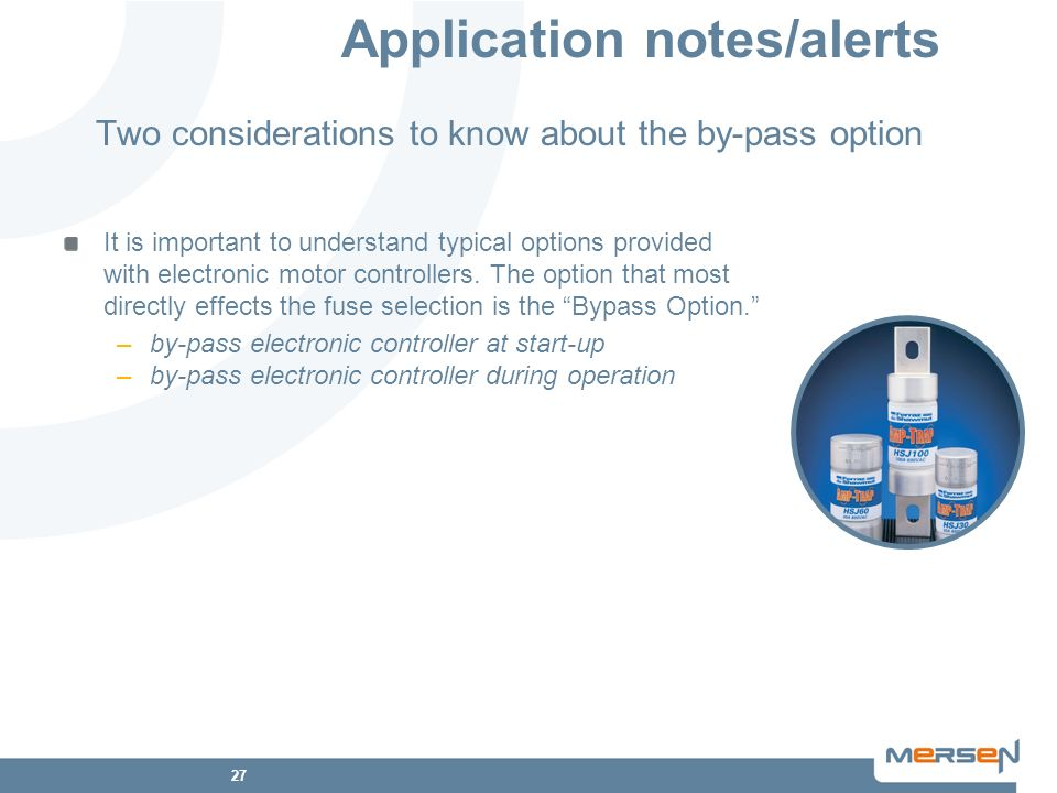 27 Application notes/alerts Two considerations to know about the by-pass option It is important to understand typical options provided with electronic