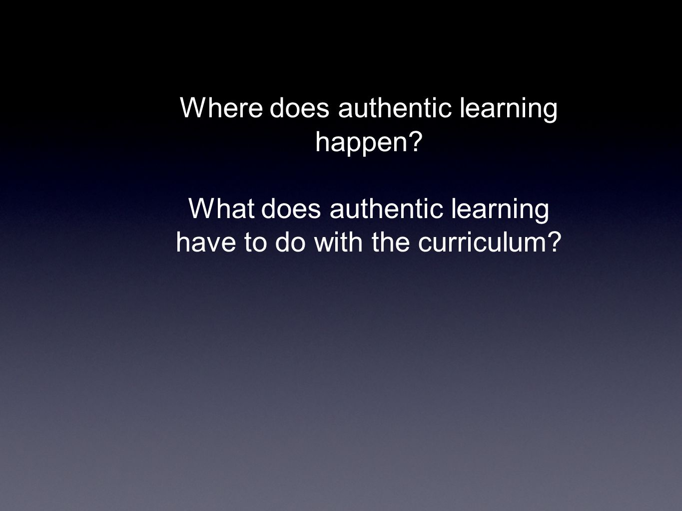 Where does authentic learning happen What does authentic learning have to do with the curriculum