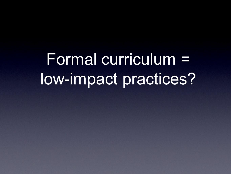 Formal curriculum = low-impact practices
