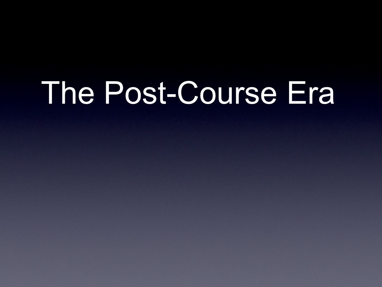 The Post-Course Era