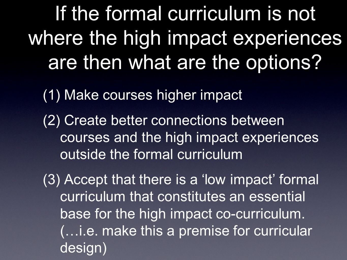 If the formal curriculum is not where the high impact experiences are then what are the options.