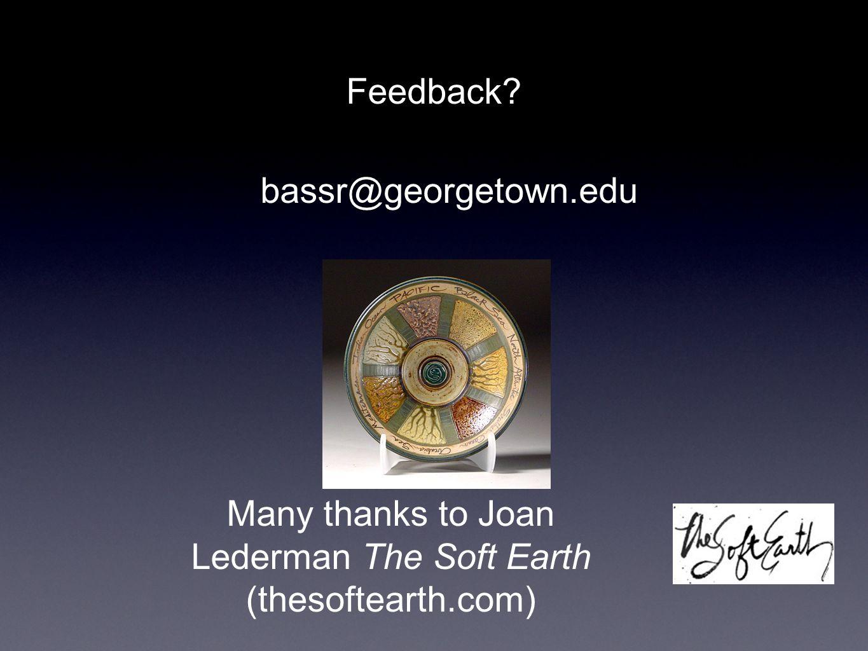 bassr@georgetown.edu Many thanks to Joan Lederman The Soft Earth (thesoftearth.com) Feedback